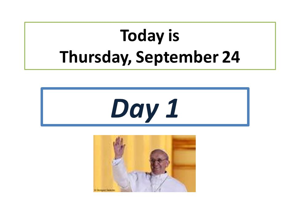 Today is Thursday, September 24 Day 1