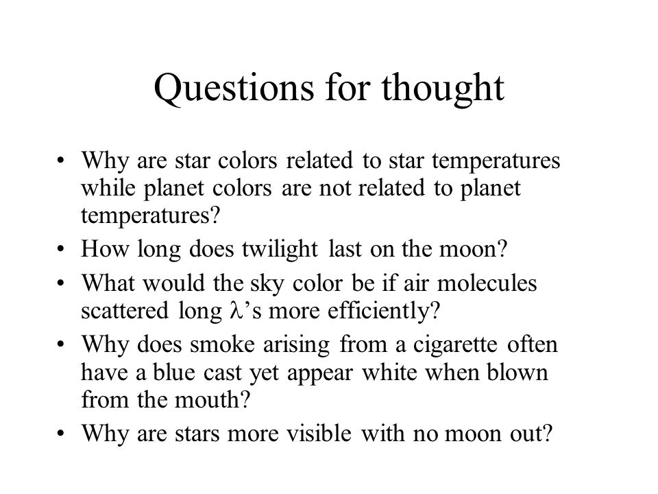 Questions for thought Why are star colors related to star temperatures while planet colors are not related to planet temperatures.