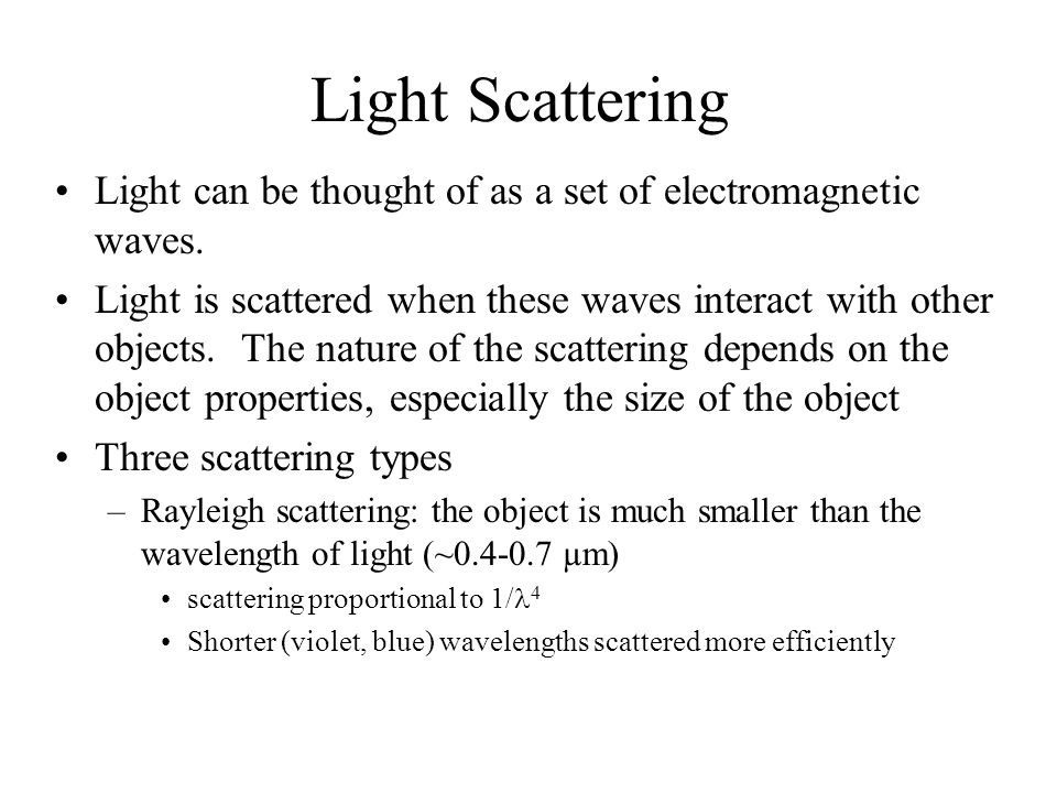 Light Scattering Light can be thought of as a set of electromagnetic waves.