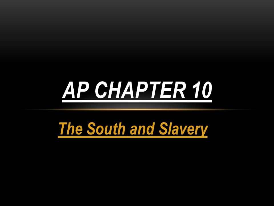 The South and Slavery AP CHAPTER 10