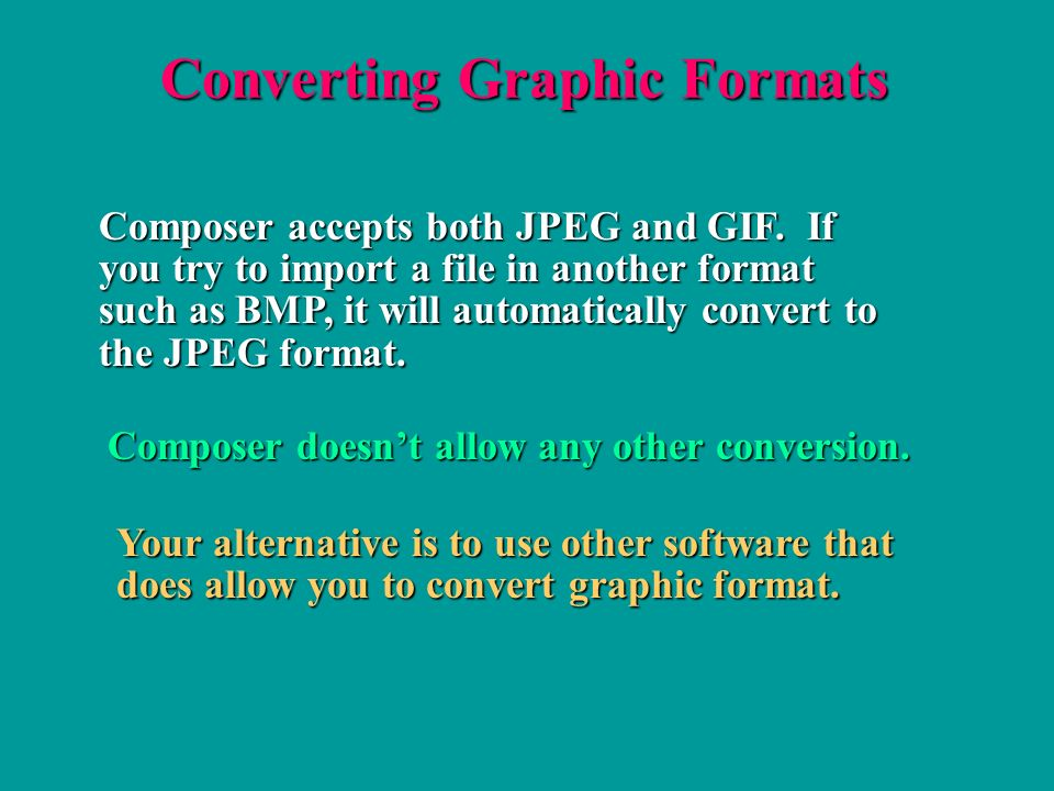 Converting Graphic Formats Composer accepts both JPEG and GIF.