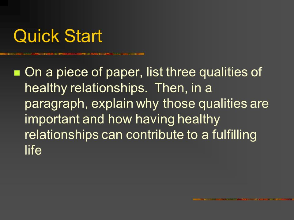 Quick Start On a piece of paper, list three qualities of healthy relationships.
