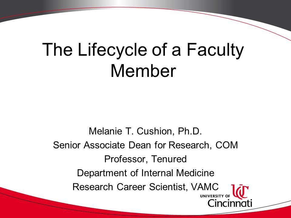 The Lifecycle of a Faculty Member Melanie T  Cushion, Ph D  Senior