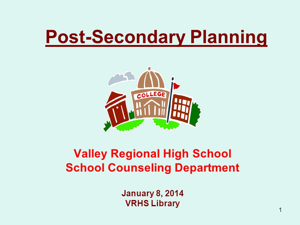 1 Post-Secondary Planning Valley Regional High School School Counseling Department January 8, 2014 VRHS Library