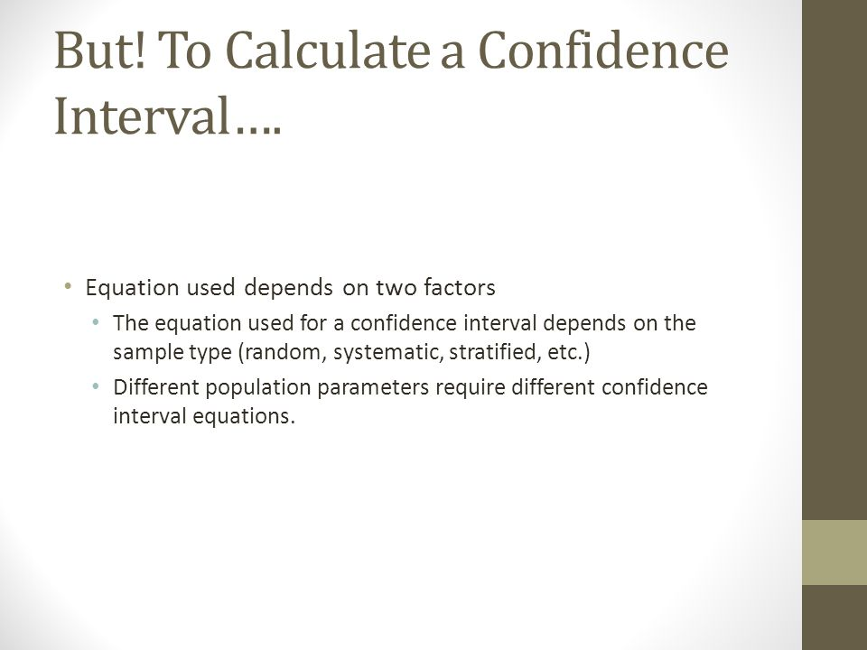 But. To Calculate a Confidence Interval….