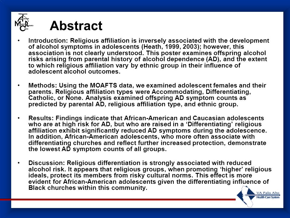 Abstract Introduction: Religious affiliation is inversely associated with the development of alcohol symptoms in adolescents (Heath, 1999, 2003); however, this association is not clearly understood.