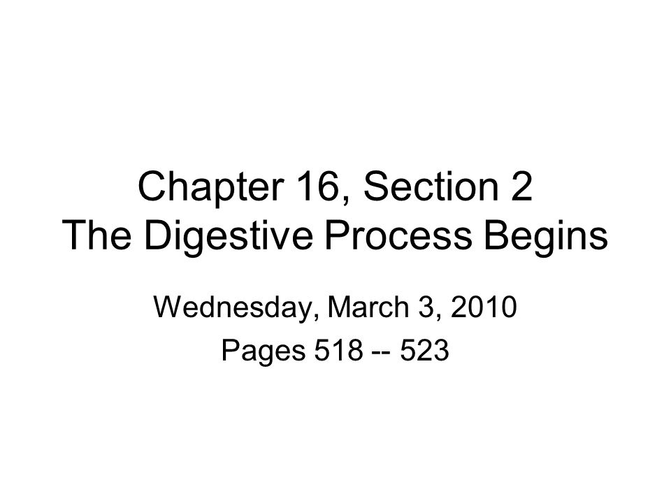 Chapter 16, Section 2 The Digestive Process Begins Wednesday, March 3, 2010 Pages