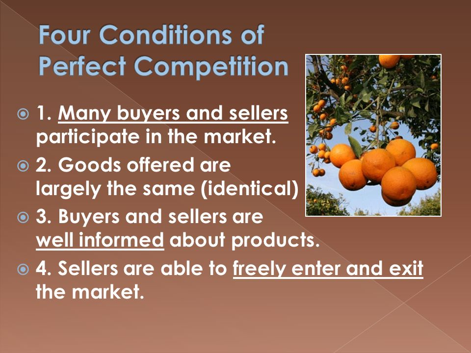  1. Many buyers and sellers participate in the market.