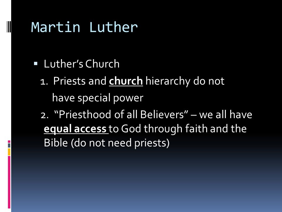 Martin Luther  Luther's Church 1. Priests and church hierarchy do not have special power 2.