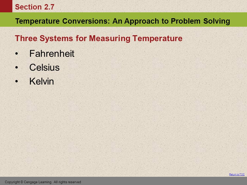Section 2.7 Temperature Conversions: An Approach to Problem Solving Return to TOC Copyright © Cengage Learning.