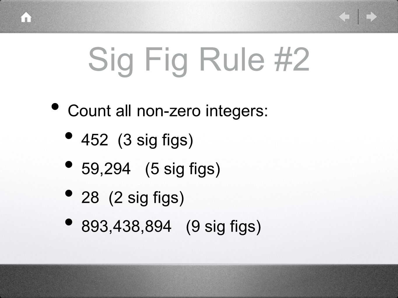 Sig Fig Rule #2 Count all non-zero integers: 452 (3 sig figs) 59,294 (5 sig figs) 28 (2 sig figs) 893,438,894 (9 sig figs)
