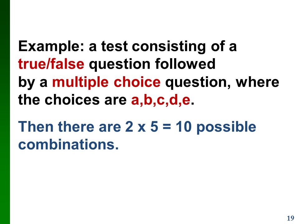 19 Example: a test consisting of a true/false question followed by a multiple choice question, where the choices are a,b,c,d,e.