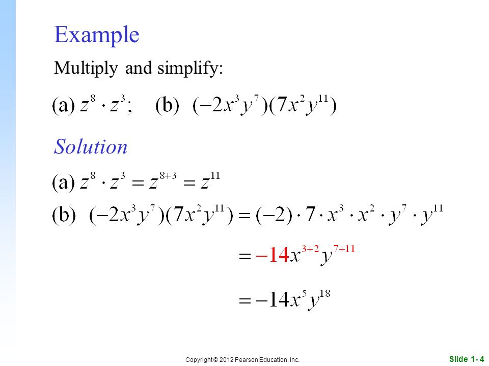 Slide 1- 4 Copyright © 2012 Pearson Education, Inc. Example Solution Multiply and simplify: