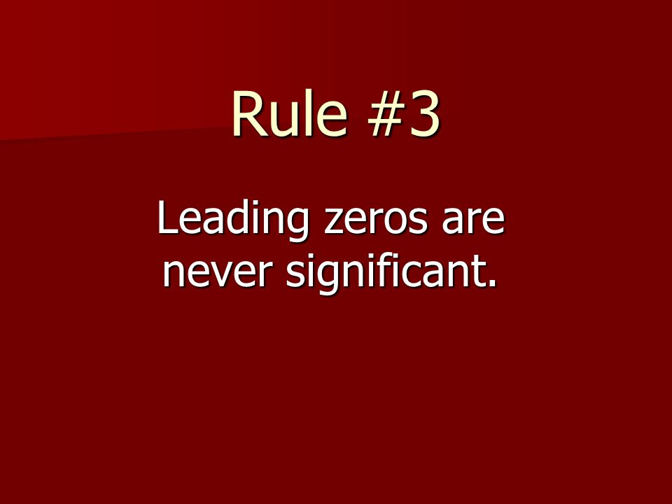Rule #3 Leading zeros are never significant.