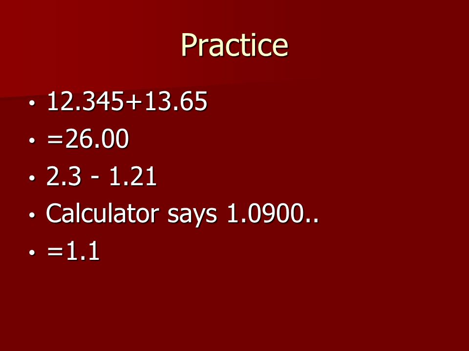 Practice =26.00 = Calculator says