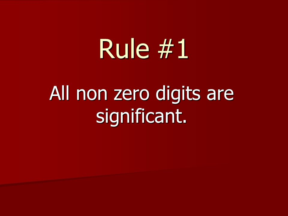 Rule #1 All non zero digits are significant.