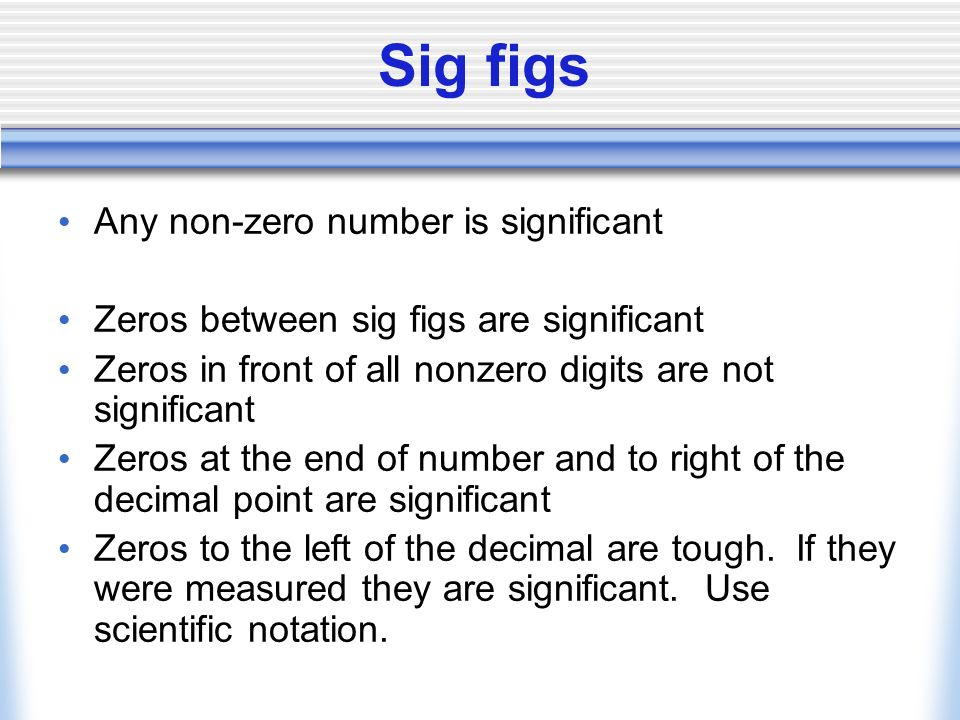 Significant figures sig fig (sf) Rules for reporting meaningful experimental results.