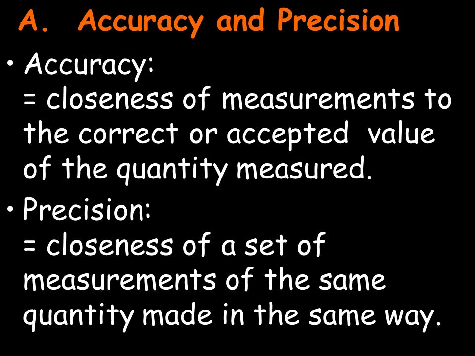 2 Accuracy: = closeness of measurements to the correct or accepted value of the quantity measured.