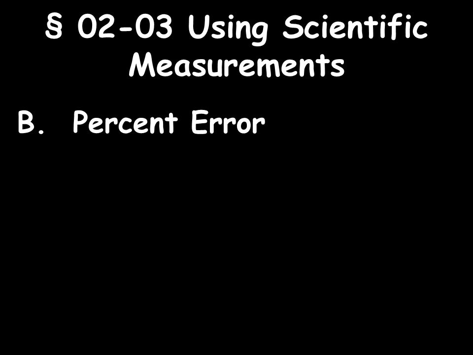 9 § Using Scientific Measurements B. Percent Error