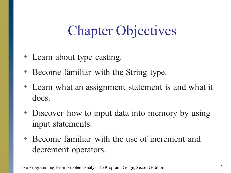Java Programming: From Problem Analysis to Program Design, Second Edition 3 Chapter Objectives  Learn about type casting.