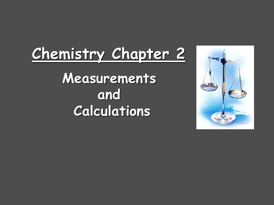 Chemistry Chapter 2 MeasurementsandCalculations