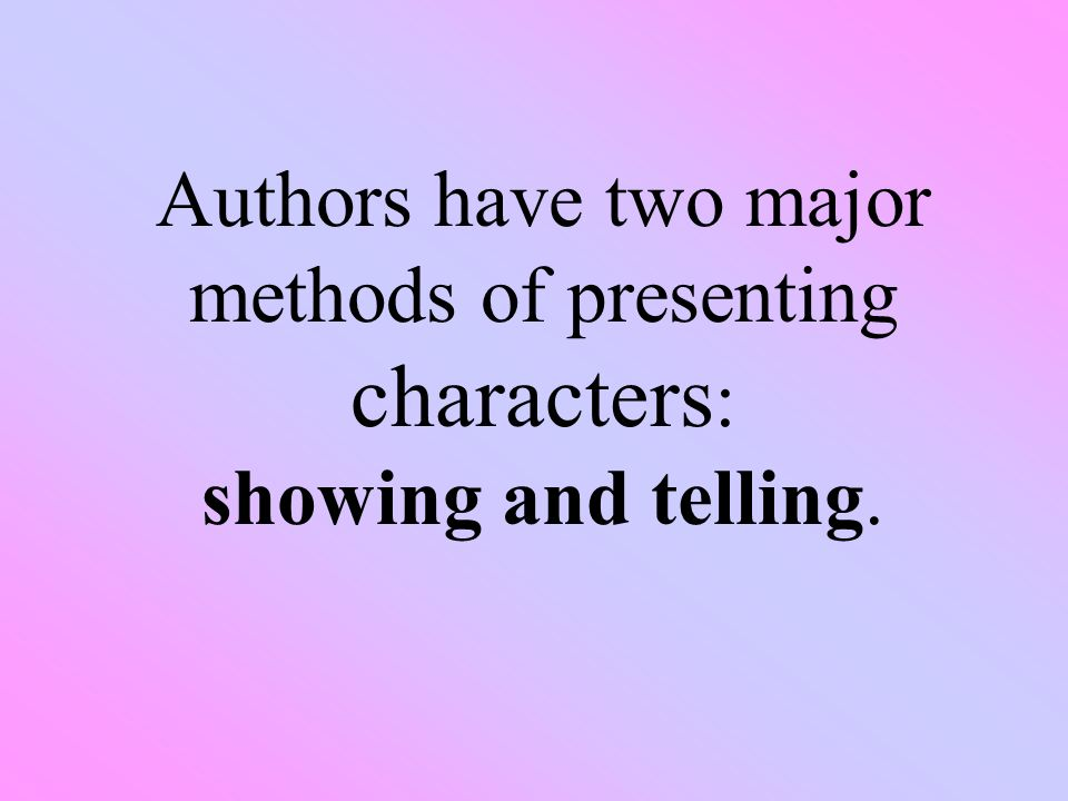 Characterization - the process by which a writer makes the character seem real to the reader.