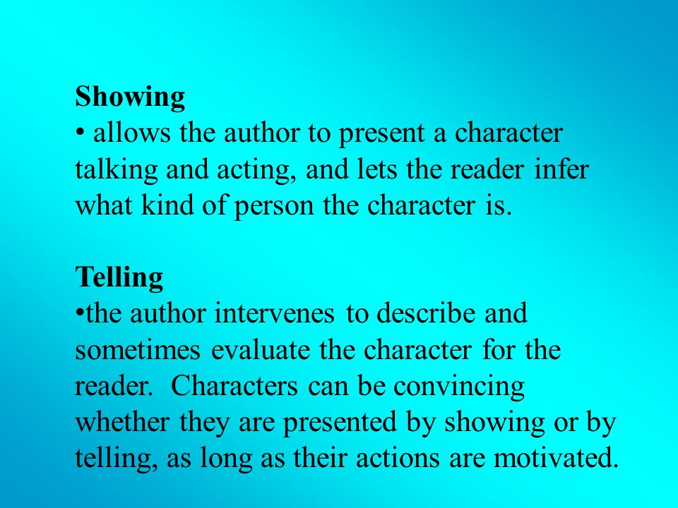 Authors have two major methods of presenting characters : showing and telling.