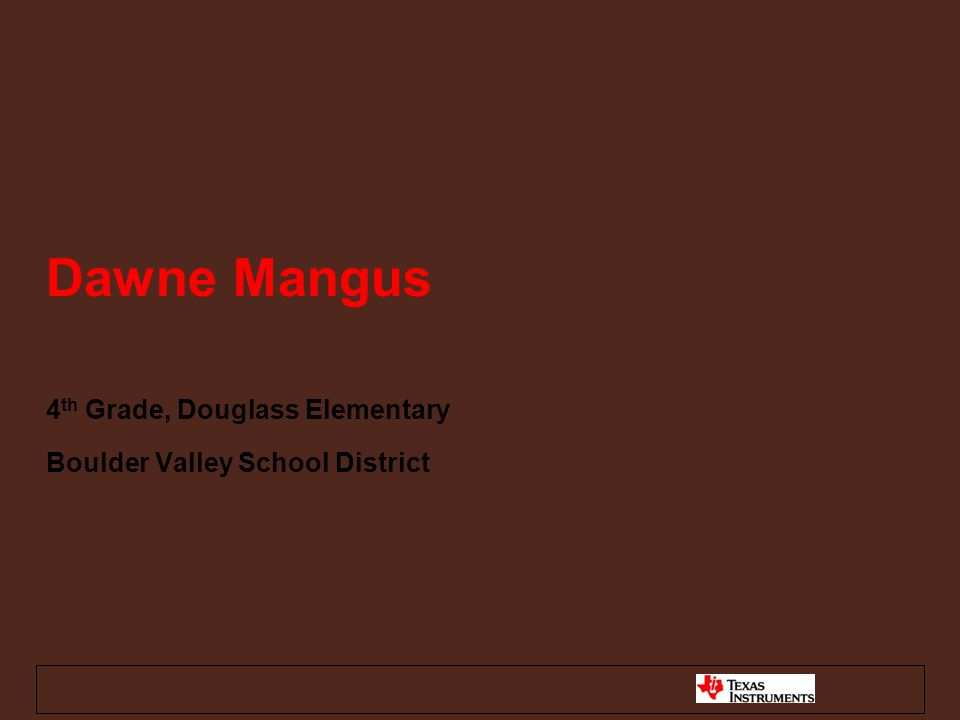 Dawne Mangus 4 th Grade, Douglass Elementary Boulder Valley School District