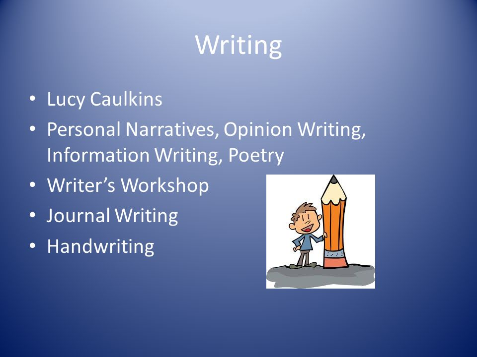 Writing Lucy Caulkins Personal Narratives, Opinion Writing, Information Writing, Poetry Writer's Workshop Journal Writing Handwriting