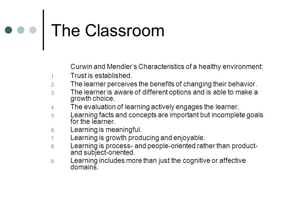 The Classroom Curwin and Mendler's Characteristics of a healthy environment: 1.
