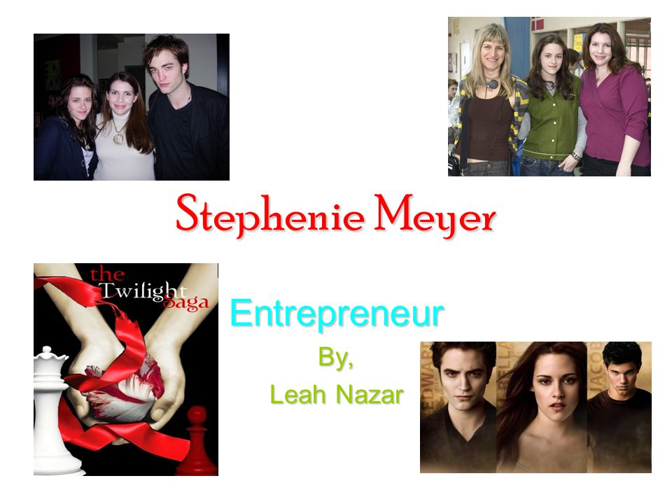 Stephenie Meyer EntrepreneurBy, Leah Nazar  How It Started