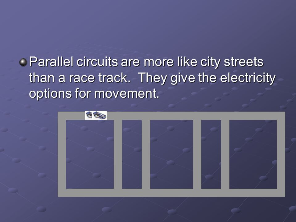 Parallel circuits are more like city streets than a race track.