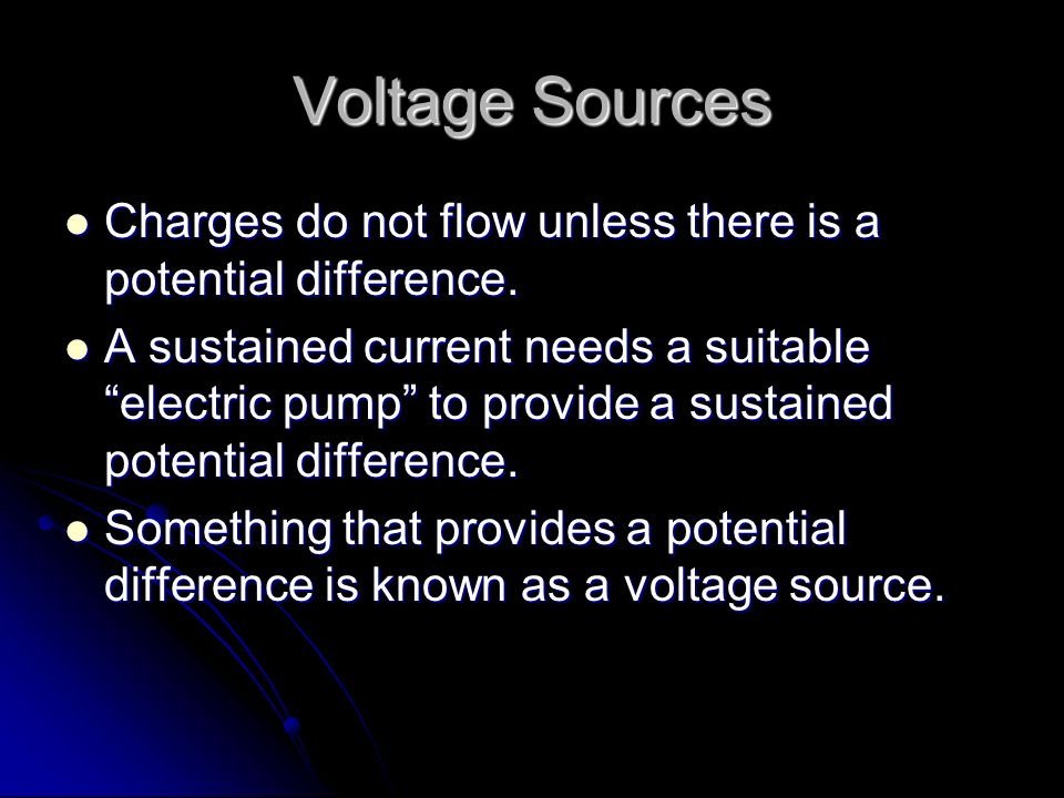 Voltage Sources Charges do not flow unless there is a potential difference.