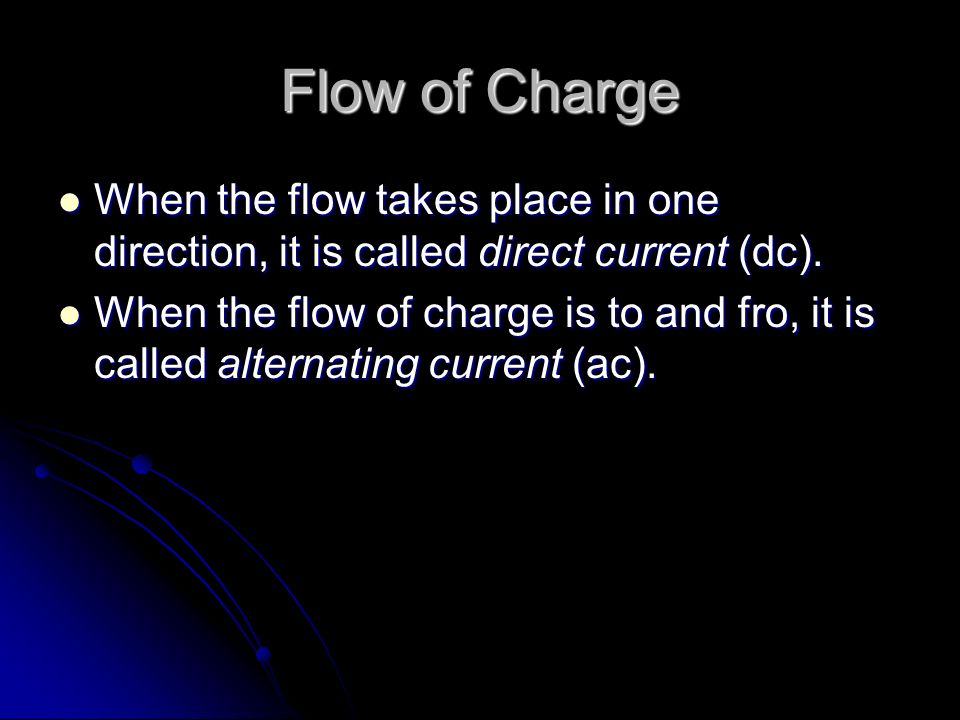 Flow of Charge When the flow takes place in one direction, it is called direct current (dc).