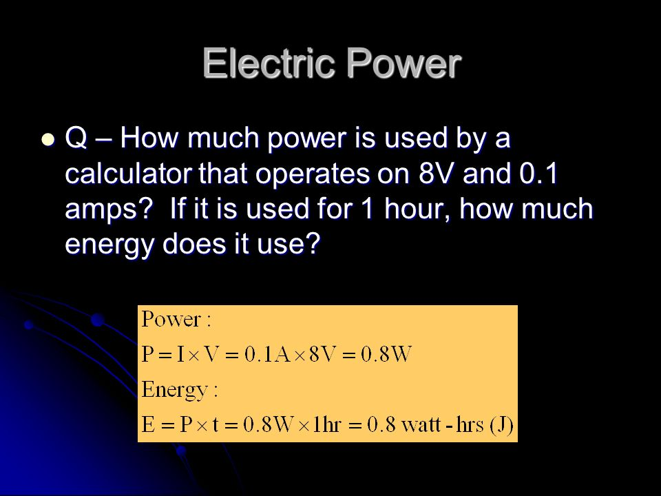 Electric Power Q – How much power is used by a calculator that operates on 8V and 0.1 amps.
