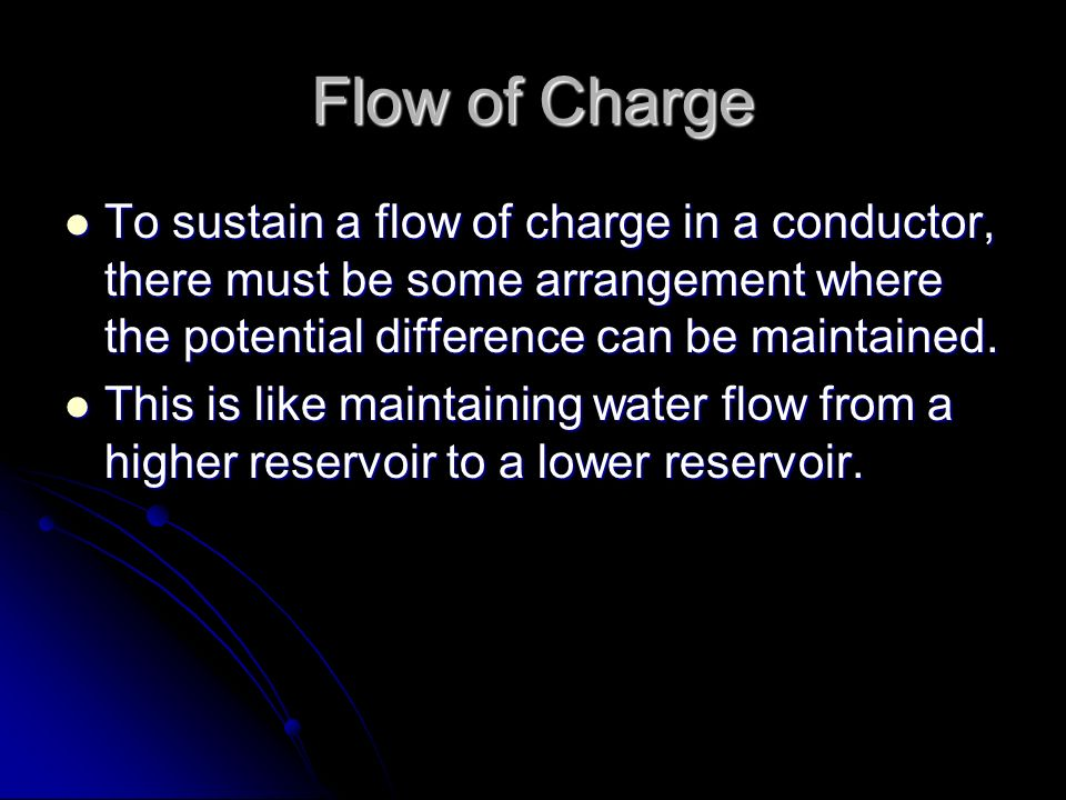 Flow of Charge To sustain a flow of charge in a conductor, there must be some arrangement where the potential difference can be maintained.