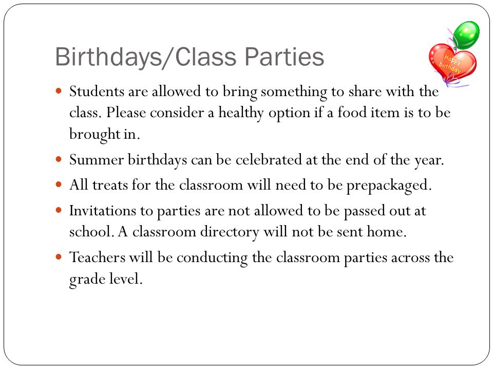 Birthdays/Class Parties Students are allowed to bring something to share with the class.