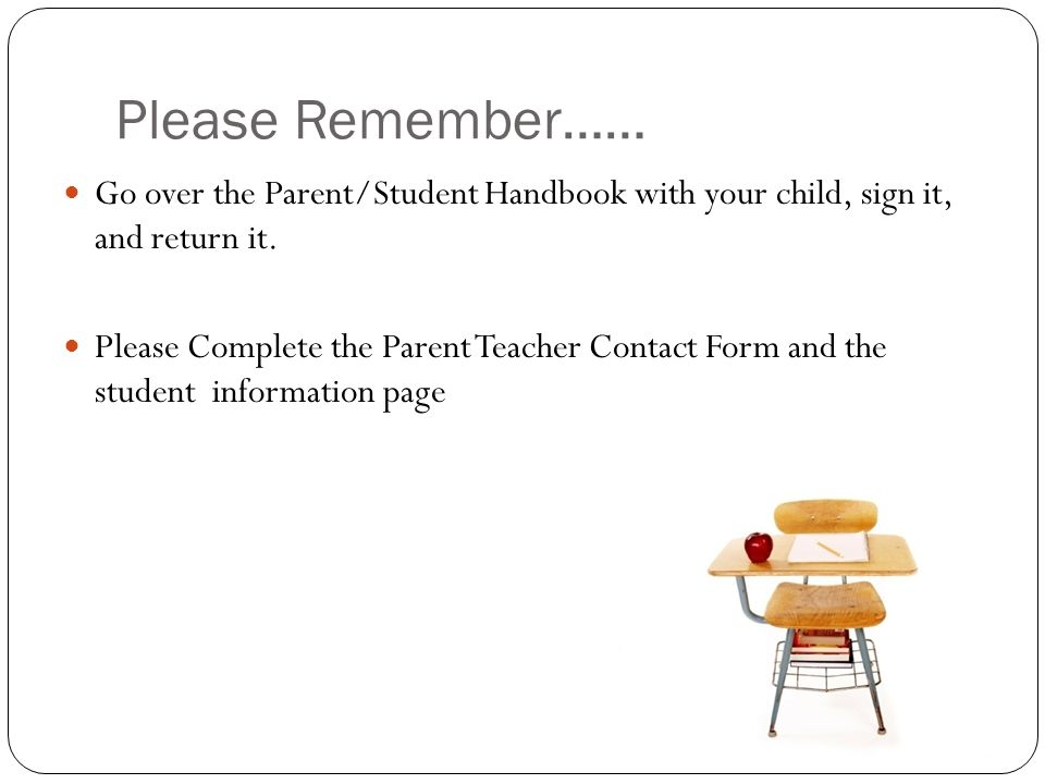 Please Remember…… Go over the Parent/Student Handbook with your child, sign it, and return it.
