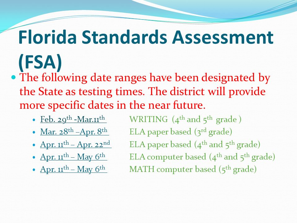 Florida Standards Assessment (FSA) The following date ranges have been designated by the State as testing times.