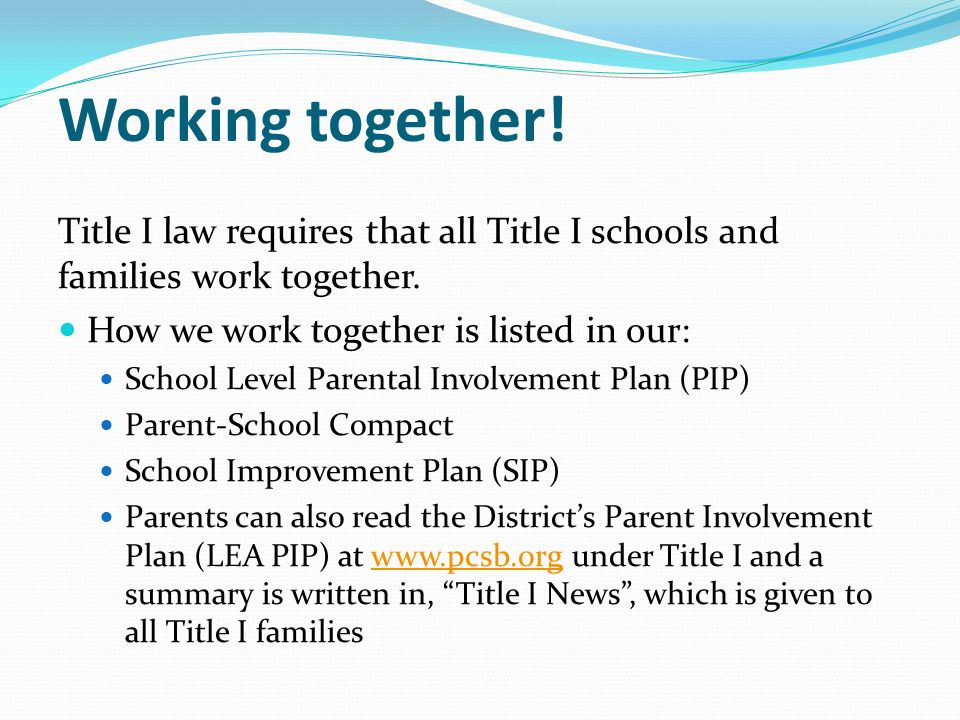 Working together. Title I law requires that all Title I schools and families work together.
