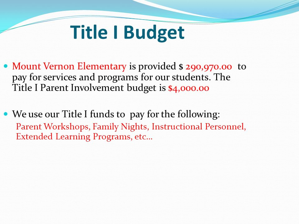 Title I Budget Mount Vernon Elementary is provided $ 290, to pay for services and programs for our students.