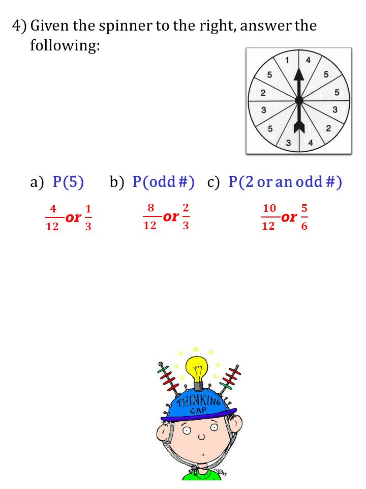 4)Given the spinner to the right, answer the following: a) P(5)b) P(odd #)c) P(2 or an odd #)