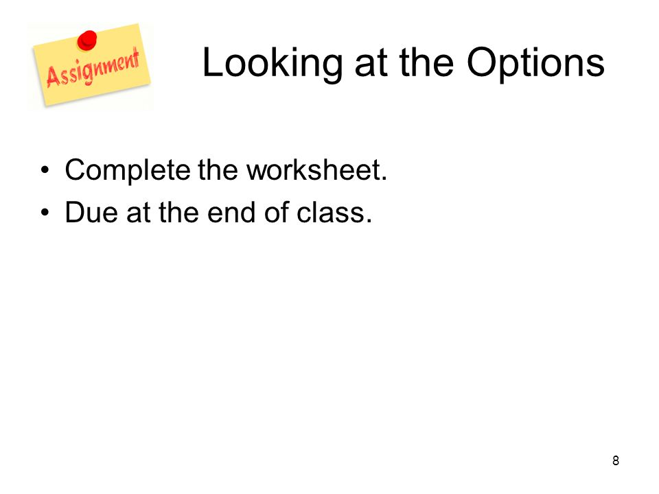 8 Looking at the Options Complete the worksheet. Due at the end of class.
