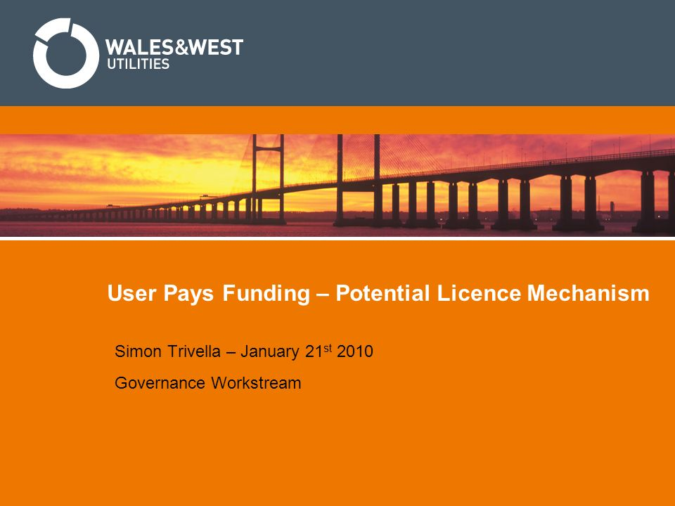 User Pays Funding – Potential Licence Mechanism Simon Trivella – January 21 st 2010 Governance Workstream
