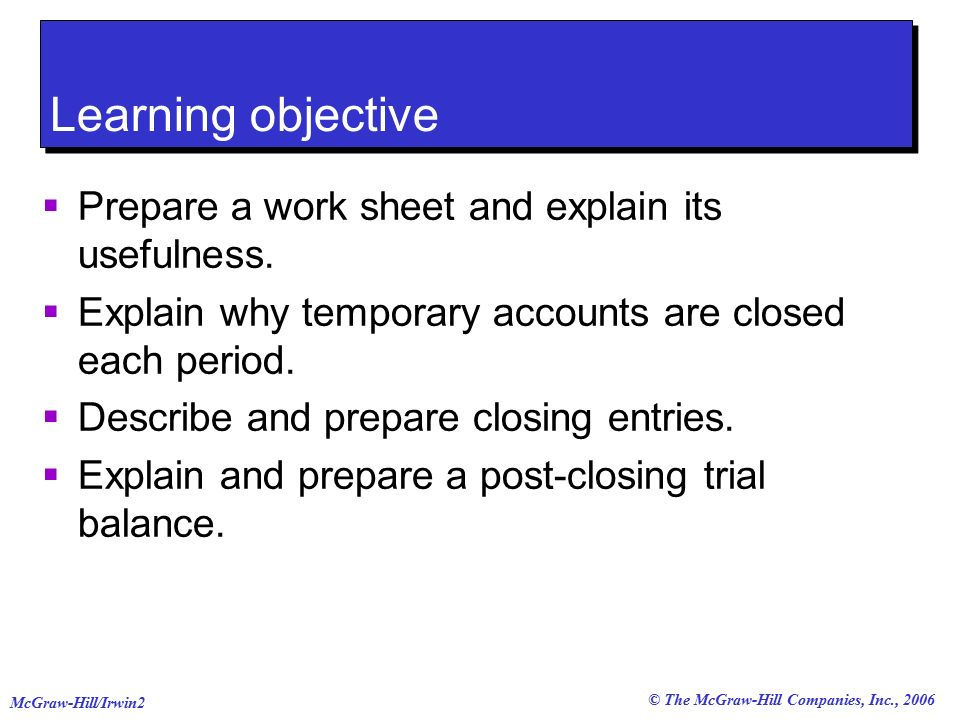 © The McGraw-Hill Companies, Inc., 2006 McGraw-Hill/Irwin2 Learning objective  Prepare a work sheet and explain its usefulness.