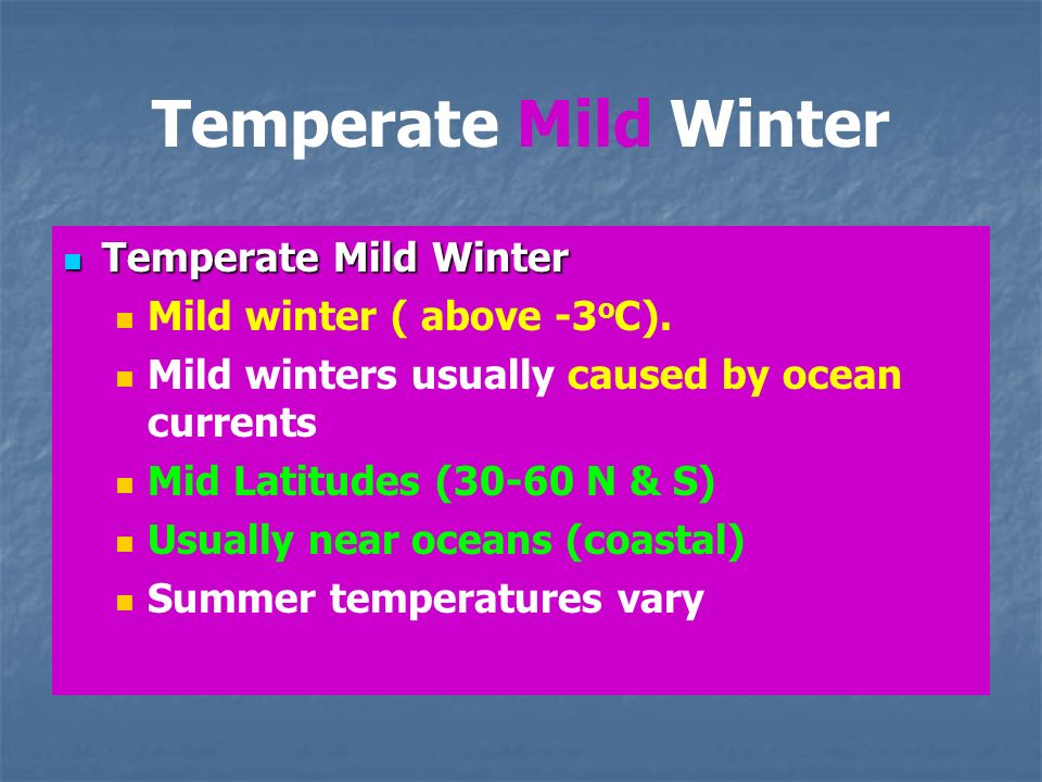 Temperate Mild Winter Temperate Mild Winter Mild winter ( above -3 o C).