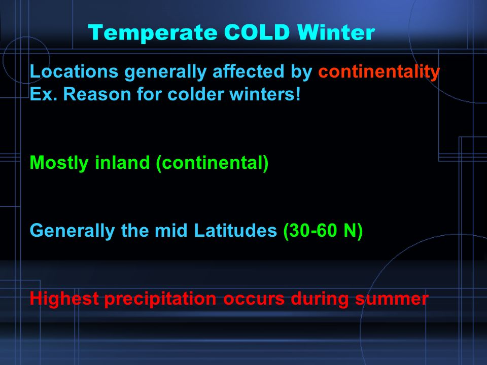 Temperate COLD Winter Locations generally affected by continentality Ex.