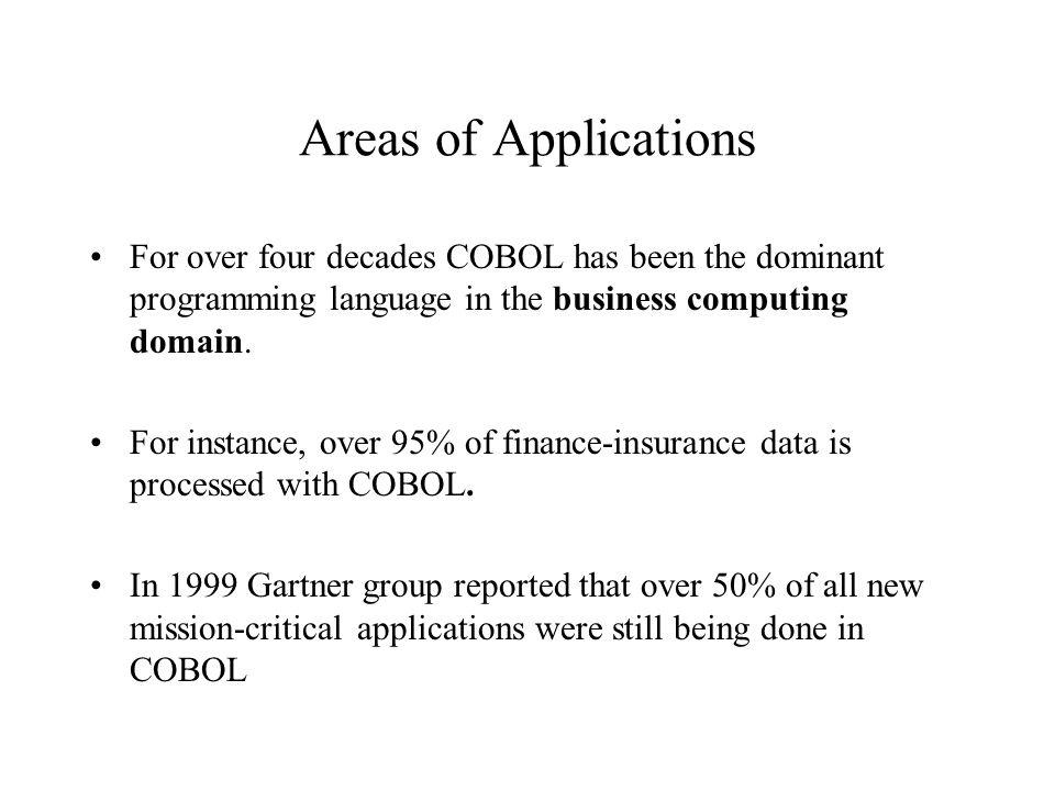 History COBOL (Common Business Oriented Language) was one of the
