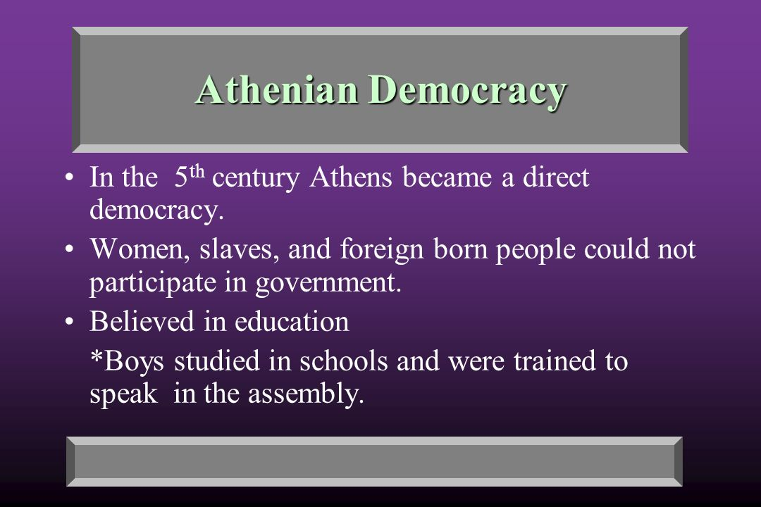 Athenian Democracy In the 5 th century Athens became a direct democracy.