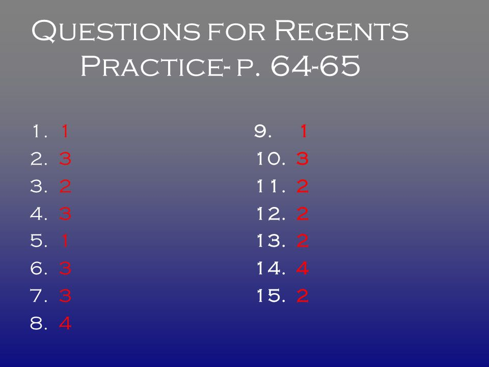 Questions for Regents Practice- p. 64-65 1. 1 2.